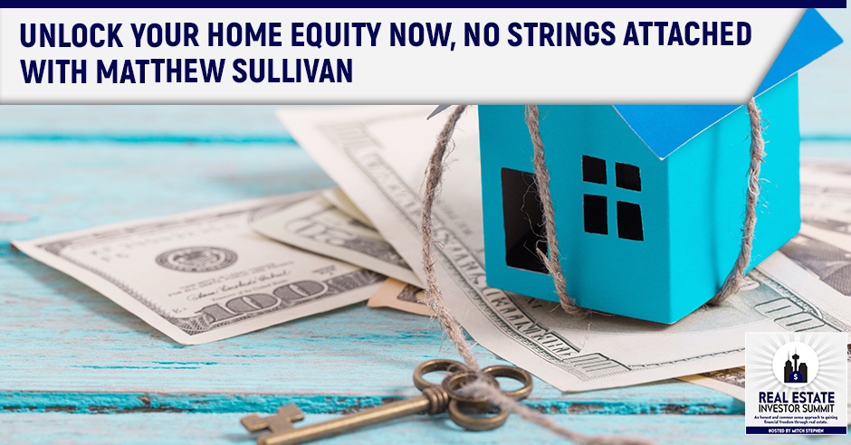 Unlock Your Home Equity Now, No Strings Attached. Join Mitch Stephen as he interviews Matthew Sullivan, founder of QuantmRE.