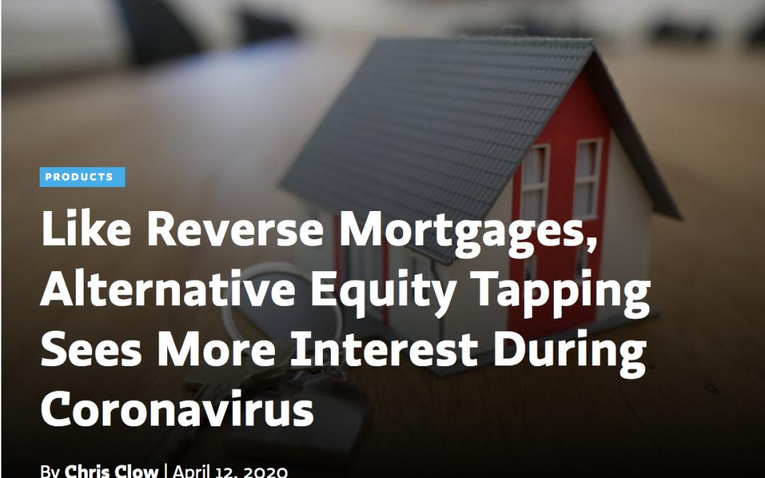 Alternative Equity Tapping Sees More Interest During Coronavirus – Reverse Mortgage Daily